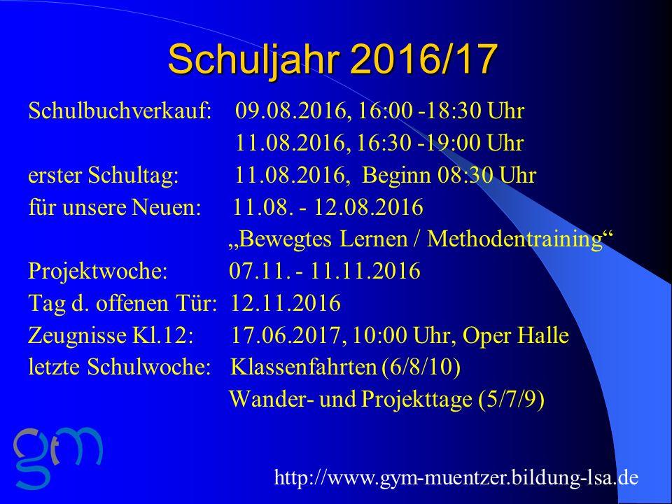 Schuljahr 2016/17 http://www.gym-muentzer.bildung-lsa.de Schulbuchverkauf: 09.08.2016, 16:00 -18:30 Uhr 11.08.2016, 16:30 -19:00 Uhr erster Schultag: