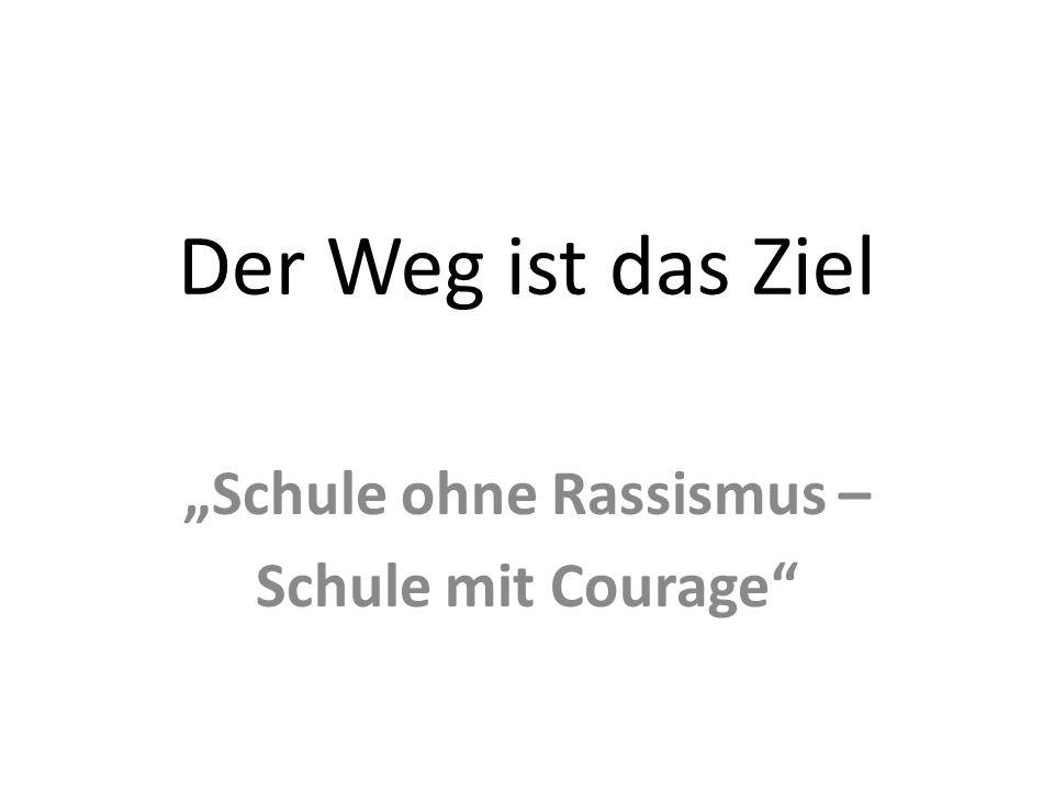 """Der Weg ist das Ziel """"Schule ohne Rassismus – Schule mit Courage"""