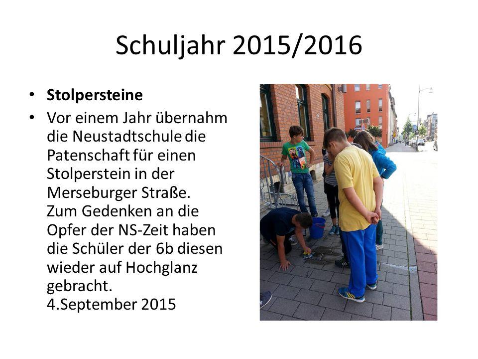 Schuljahr 2015/2016 Stolpersteine Vor einem Jahr übernahm die Neustadtschule die Patenschaft für einen Stolperstein in der Merseburger Straße.