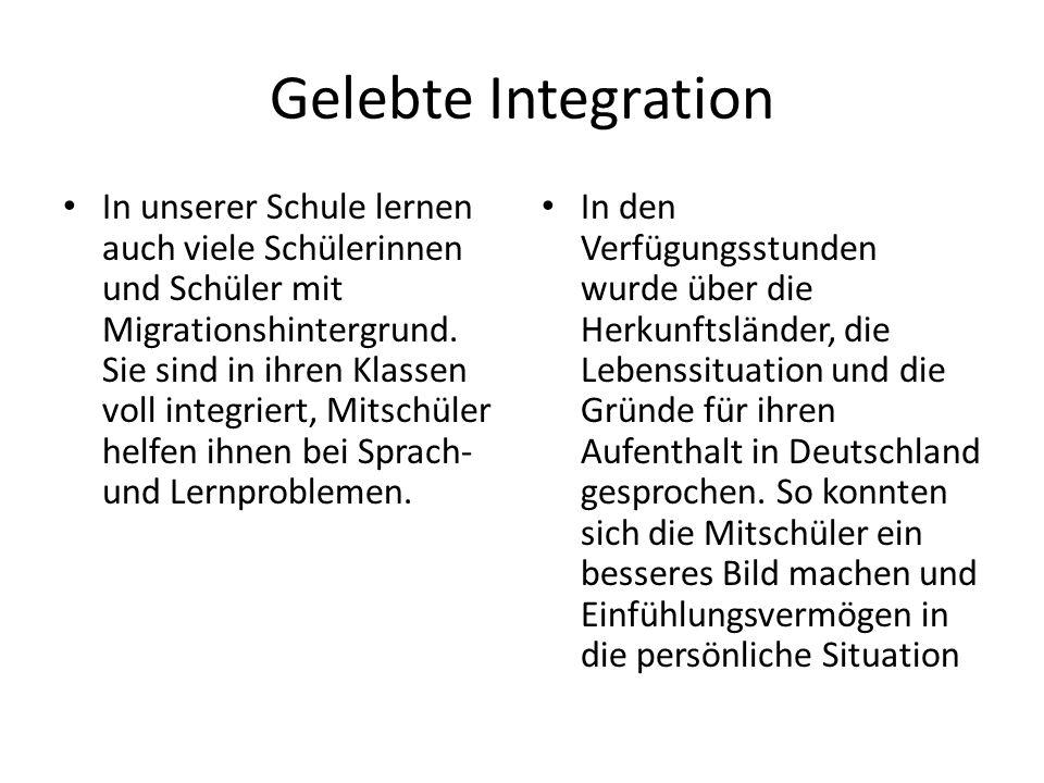 Gelebte Integration In unserer Schule lernen auch viele Schülerinnen und Schüler mit Migrationshintergrund.