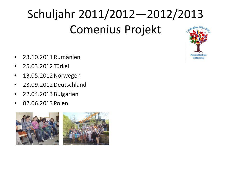Schuljahr 2011/2012—2012/2013 Comenius Projekt 23.10.2011 Rumänien 25.03.2012 Türkei 13.05.2012 Norwegen 23.09.2012 Deutschland 22.04.2013 Bulgarien 02.06.2013 Polen