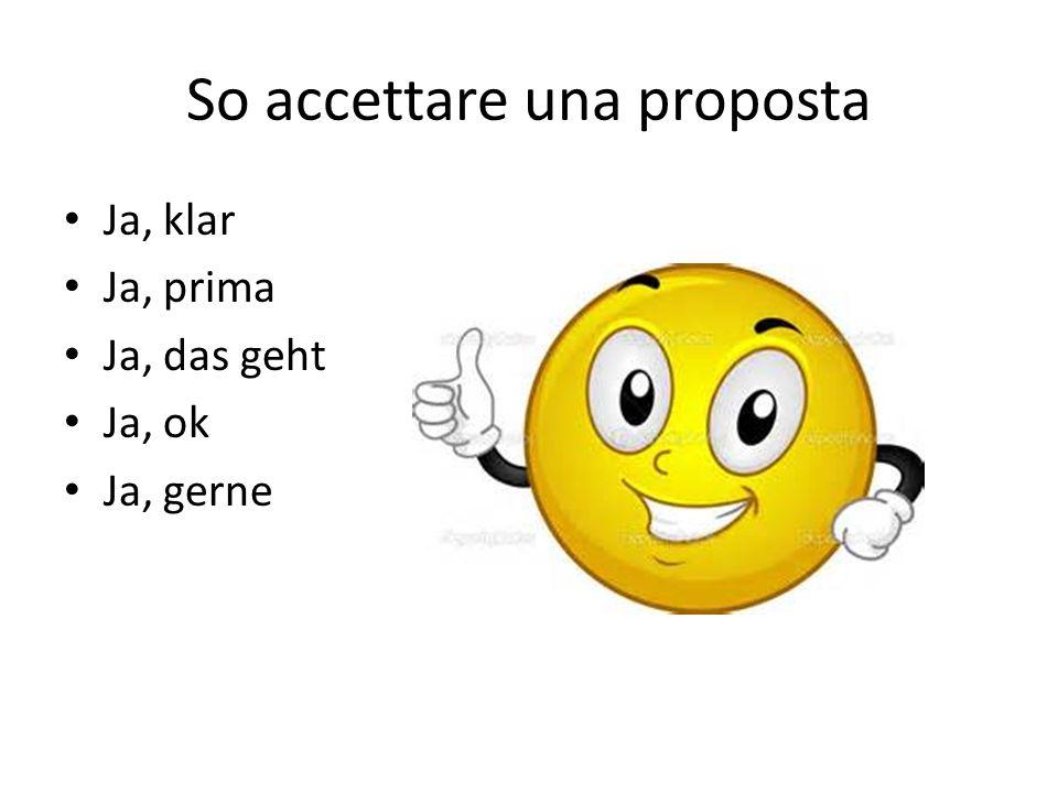 So accettare una proposta Ja, klar Ja, prima Ja, das geht Ja, ok Ja, gerne