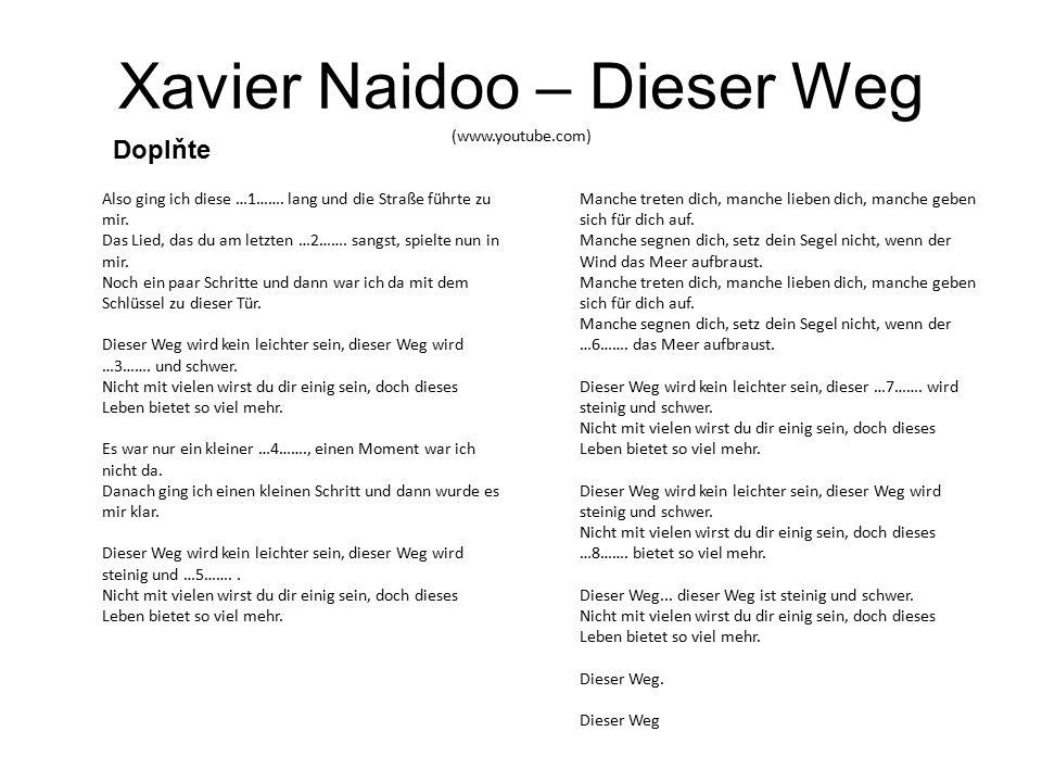 Xavier Naidoo – Dieser Weg (www.youtube.com) Also ging ich diese …1…….