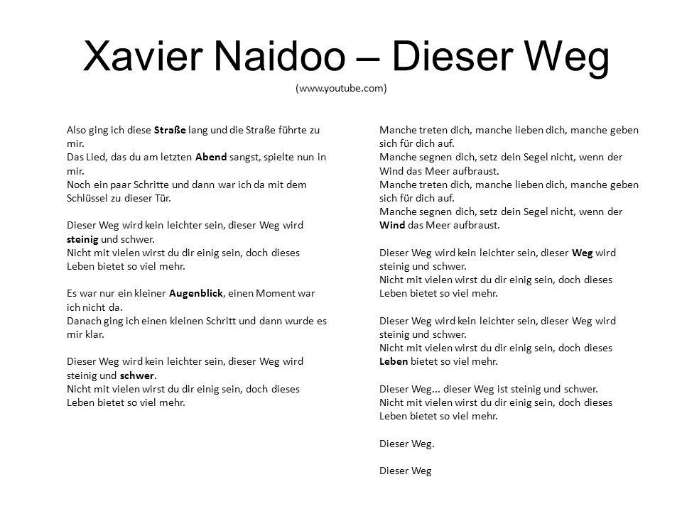 Xavier Naidoo – Dieser Weg (www.youtube.com) Also ging ich diese Straße lang und die Straße führte zu mir.