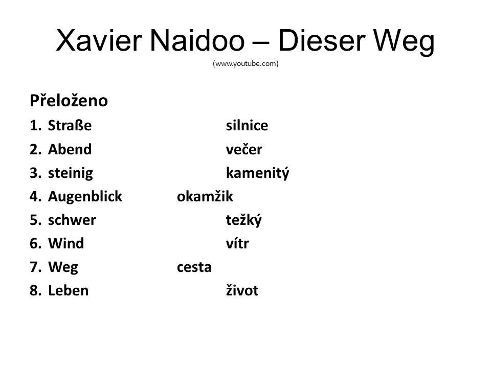 Xavier Naidoo – Dieser Weg (www.youtube.com) Přeloženo 1.Straßesilnice 2.Abendvečer 3.steinigkamenitý 4.Augenblickokamžik 5.schwertežký 6.Windvítr 7.Wegcesta 8.Lebenživot