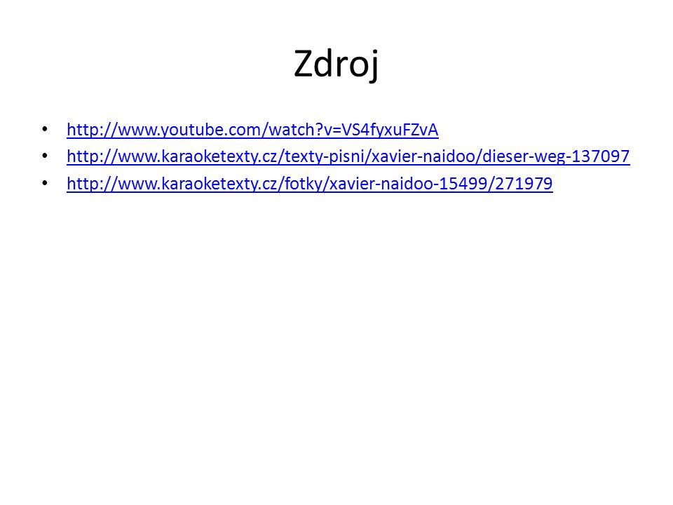 Zdroj http://www.youtube.com/watch v=VS4fyxuFZvA http://www.karaoketexty.cz/texty-pisni/xavier-naidoo/dieser-weg-137097 http://www.karaoketexty.cz/fotky/xavier-naidoo-15499/271979