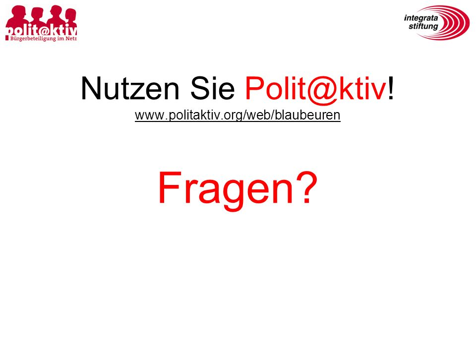 Nutzen Sie Polit@ktiv! www.politaktiv.org/web/blaubeuren Fragen