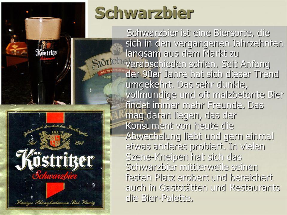 Schwarzbier Schwarzbier ist eine Biersorte, die sich in den vergangenen Jahrzehnten langsam aus dem Markt zu verabschieden schien.