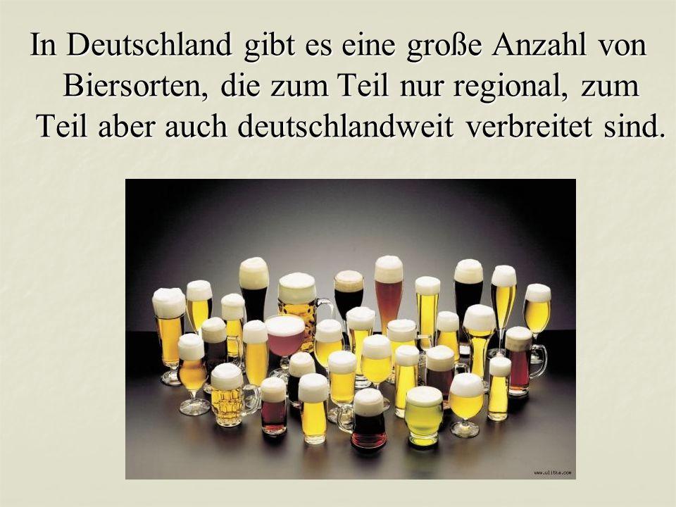 In Deutschland gibt es eine große Anzahl von Biersorten, die zum Teil nur regional, zum Teil aber auch deutschlandweit verbreitet sind.