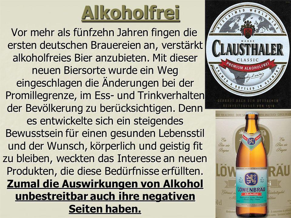 Alkoholfrei Vor mehr als fünfzehn Jahren fingen die ersten deutschen Brauereien an, verstärkt alkoholfreies Bier anzubieten.