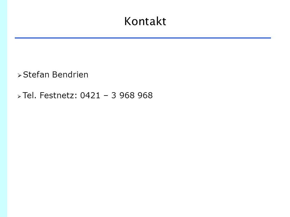 Kontakt  Stefan Bendrien  Tel. Festnetz: 0421 – 3 968 968