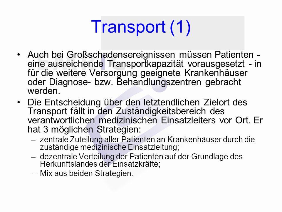 Transport (1) Auch bei Großschadensereignissen müssen Patienten - eine ausreichende Transportkapazität vorausgesetzt - in für die weitere Versorgung geeignete Krankenhäuser oder Diagnose- bzw.