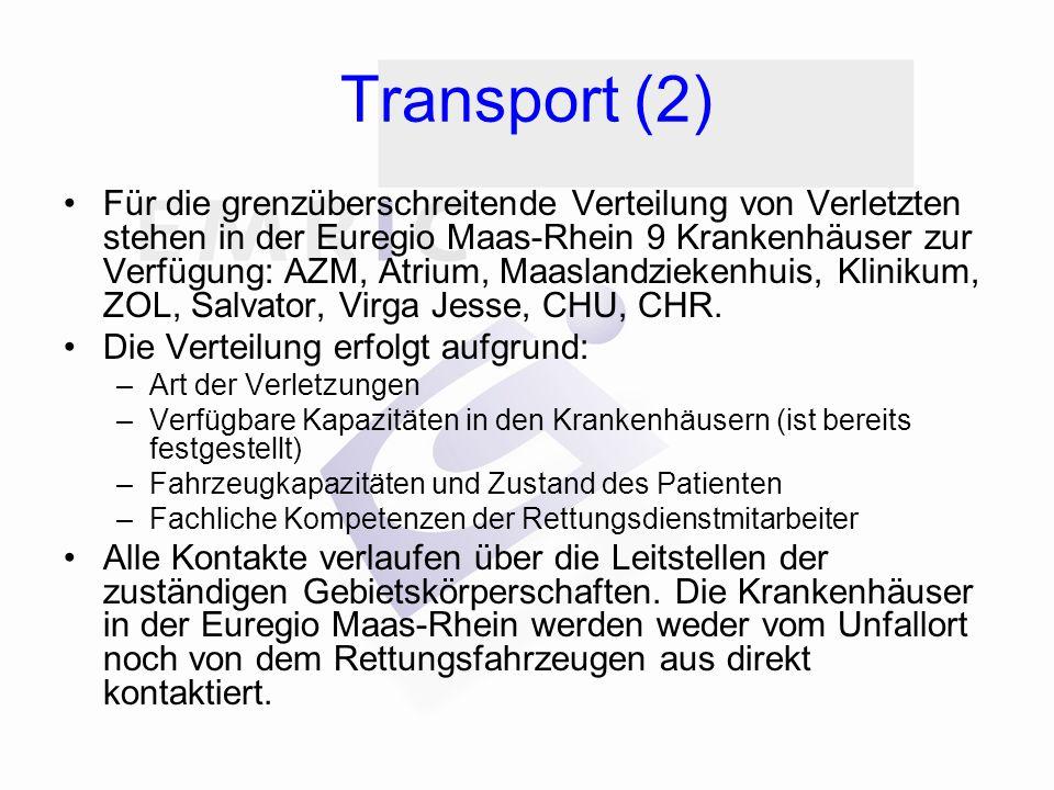 Transport (2) Für die grenzüberschreitende Verteilung von Verletzten stehen in der Euregio Maas-Rhein 9 Krankenhäuser zur Verfügung: AZM, Atrium, Maaslandziekenhuis, Klinikum, ZOL, Salvator, Virga Jesse, CHU, CHR.