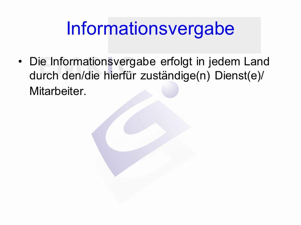 Informationsvergabe Die Informationsvergabe erfolgt in jedem Land durch den/die hierfür zuständige(n) Dienst(e)/ Mitarbeiter.