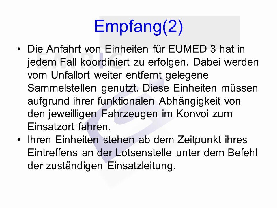 Empfang(2) Die Anfahrt von Einheiten für EUMED 3 hat in jedem Fall koordiniert zu erfolgen.