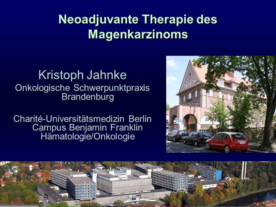 Neoadjuvante Therapie des Magenkarzinoms Kristoph Jahnke Onkologische Schwerpunktpraxis Brandenburg Charité-Universitätsmedizin Berlin Campus Benjamin Franklin Hämatologie/Onkologie