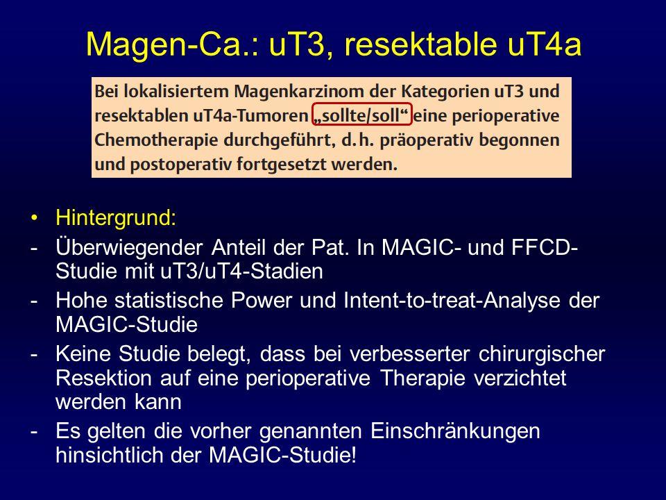 Magen-Ca.: uT3, resektable uT4a Hintergrund: -Überwiegender Anteil der Pat. In MAGIC- und FFCD- Studie mit uT3/uT4-Stadien -Hohe statistische Power un