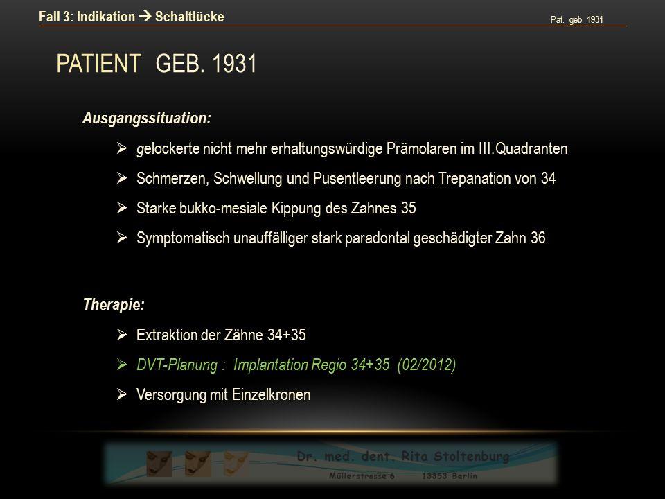 Pat. geb. 1931 Fall 3: Indikation  Schaltlücke Therapie:  Extraktion der Zähne 34+35  DVT-Planung : Implantation Regio 34+35 (02/2012)  Versorgung
