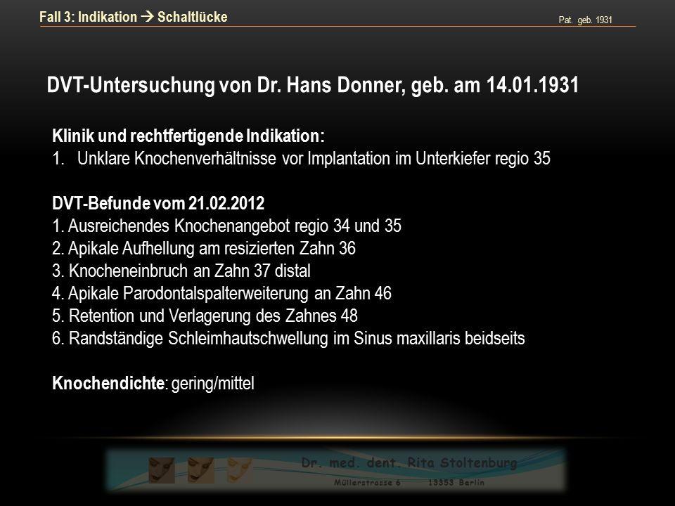 Pat. geb. 1931 Fall 3: Indikation  Schaltlücke DVT-Untersuchung von Dr. Hans Donner, geb. am 14.01.1931 Klinik und rechtfertigende Indikation: 1.Unkl