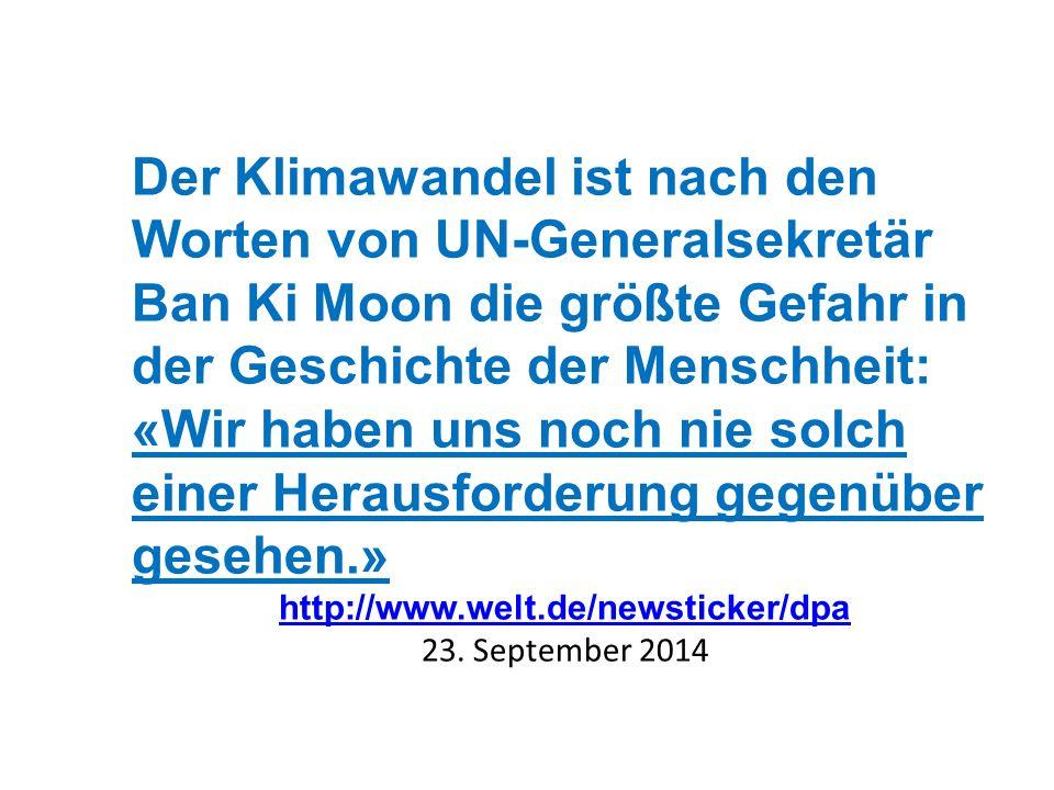 Der Klimawandel ist nach den Worten von UN-Generalsekretär Ban Ki Moon die größte Gefahr in der Geschichte der Menschheit: «Wir haben uns noch nie solch einer Herausforderung gegenüber gesehen.» http://www.welt.de/newsticker/dpa 23.