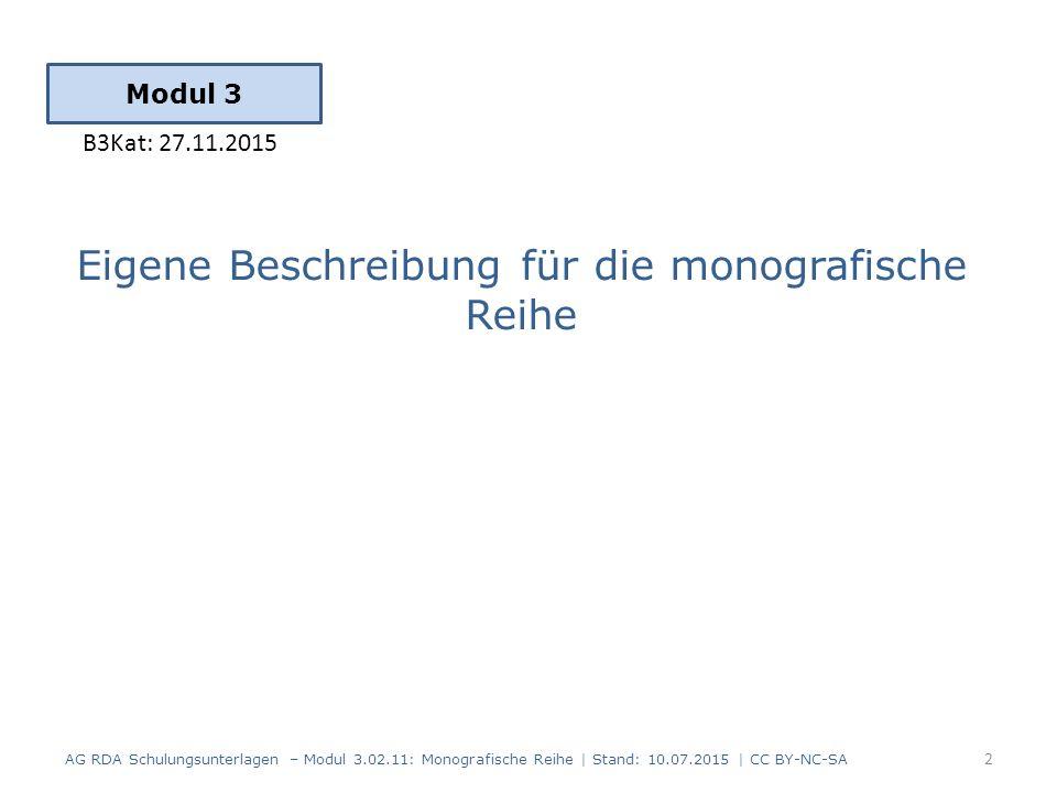 AG RDA Schulungsunterlagen – Modul 3.02.11: Monografische Reihe | Stand: 10.07.2015 | CC BY-NC-SA 13