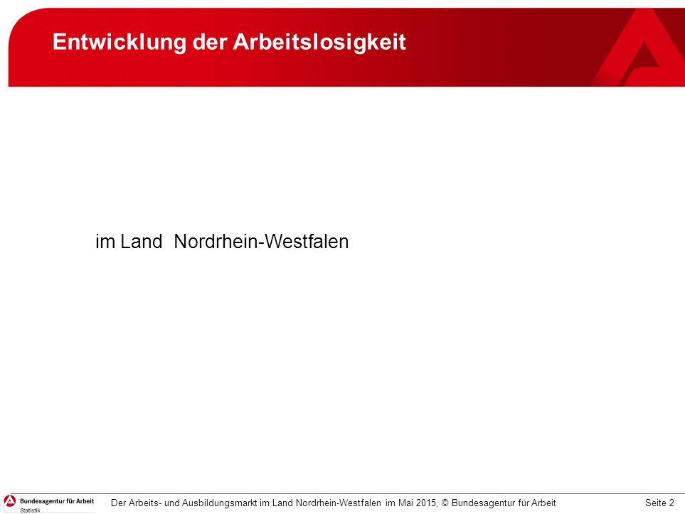 Seite 2 Entwicklung der Arbeitslosigkeit im Land Nordrhein-Westfalen Der Arbeits- und Ausbildungsmarkt im Land Nordrhein-Westfalen im Mai 2015, © Bundesagentur für Arbeit