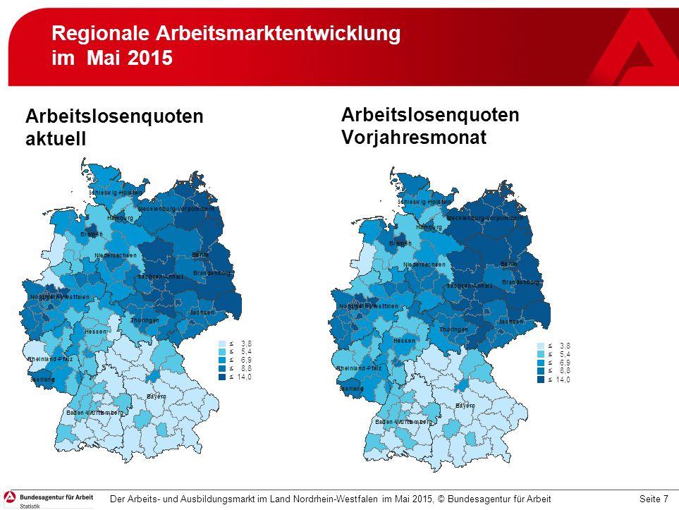 Seite 7 Regionale Arbeitsmarktentwicklung im Mai 2015 Arbeitslosenquoten aktuell Arbeitslosenquoten Vorjahresmonat Der Arbeits- und Ausbildungsmarkt im Land Nordrhein-Westfalen im Mai 2015, © Bundesagentur für Arbeit