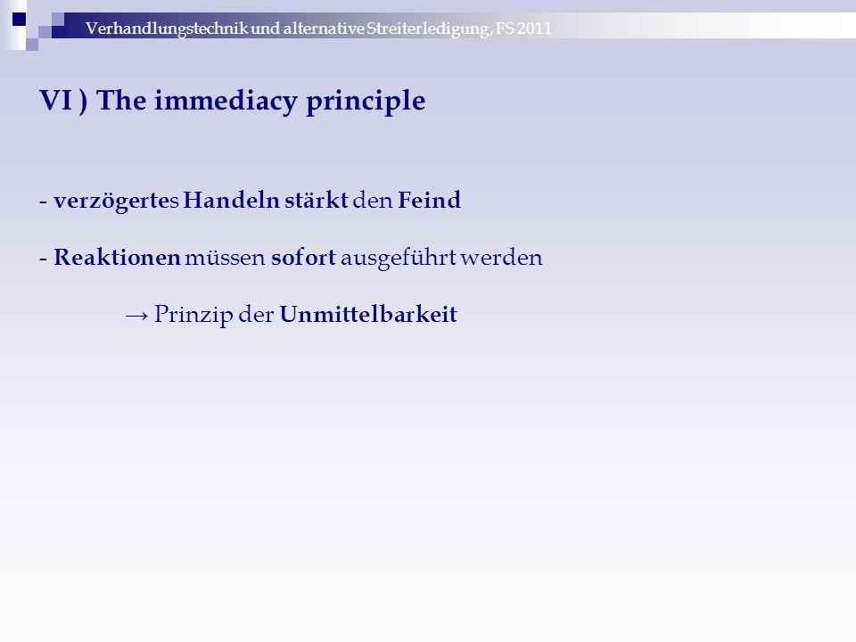 Verhandlungstechnik und alternative Streiterledigung, FS 2011 VI ) The immediacy principle - verzögerte s Handeln stärkt den Feind - Reaktionen müssen