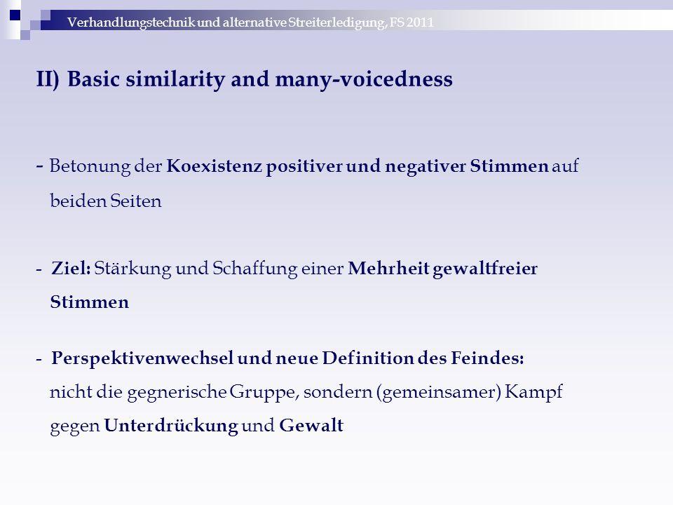 Verhandlungstechnik und alternative Streiterledigung, FS 2011 II) Basic similarity and many-voicedness - Betonung der Koexistenz positiver und negativ