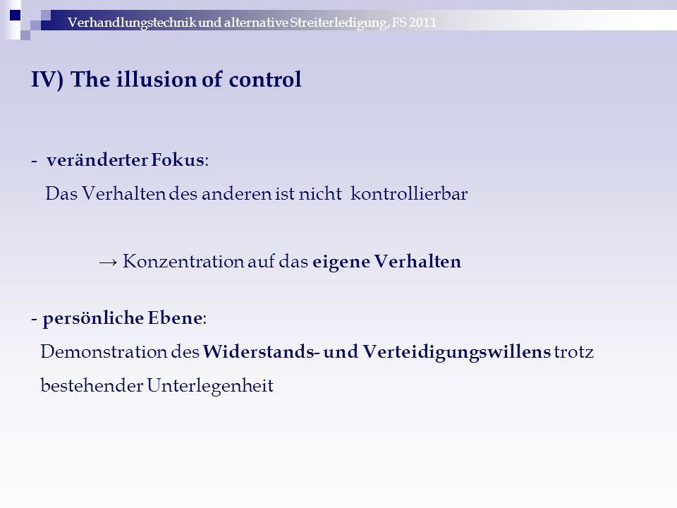 Verhandlungstechnik und alternative Streiterledigung, FS 2011 IV) The illusion of control - veränderter Fokus : Das Verhalten des anderen ist nicht ko