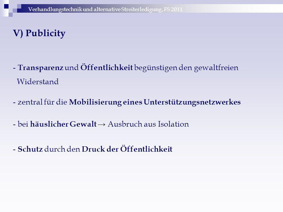 Verhandlungstechnik und alternative Streiterledigung, FS 2011 V) Publicity - Transparenz und Öffentlichkeit begünstigen den gewaltfreien Widerstand -