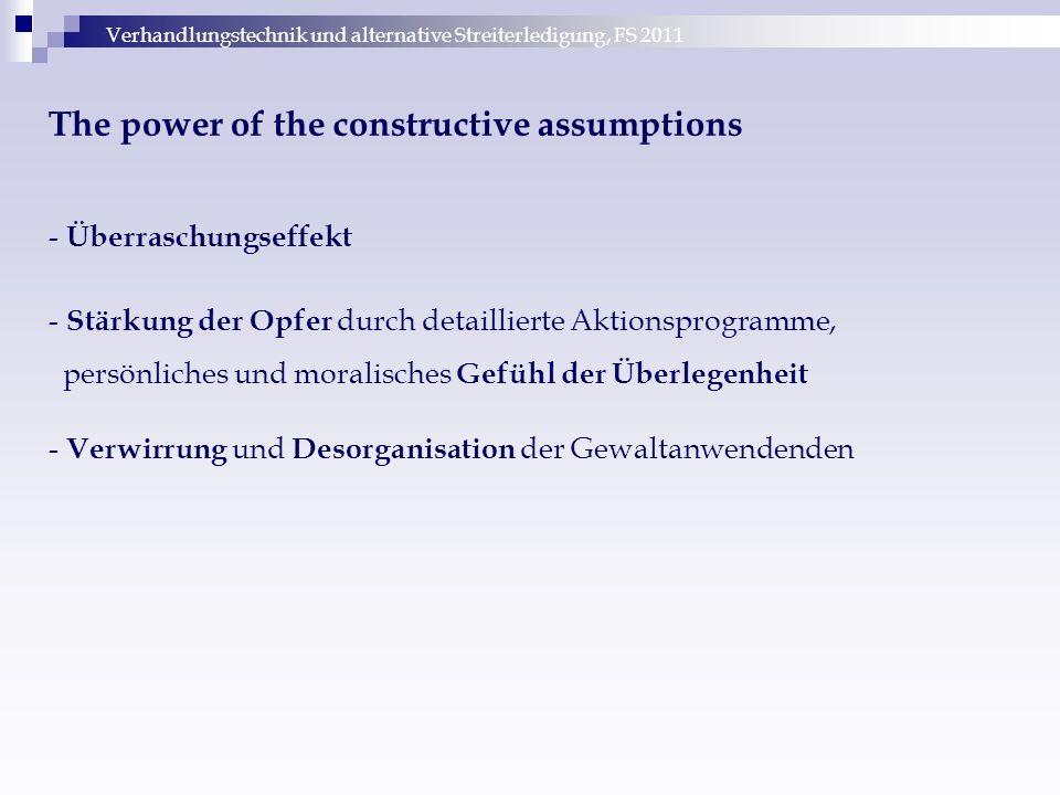 Verhandlungstechnik und alternative Streiterledigung, FS 2011 The power of the constructive assumptions - Überraschungseffekt - Stärkung der Opfer dur