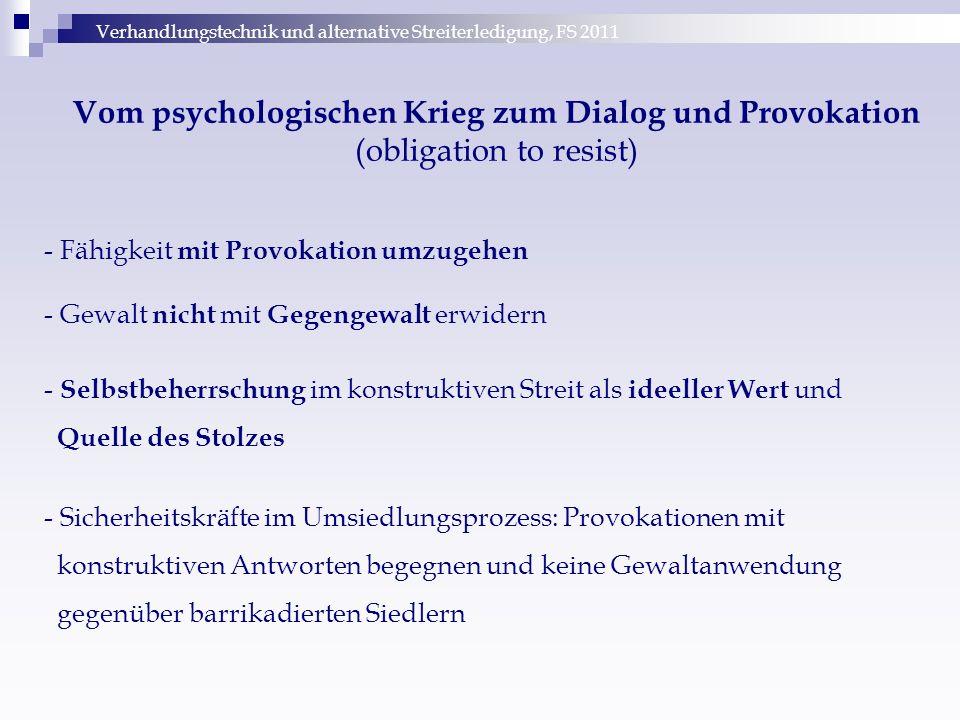 Verhandlungstechnik und alternative Streiterledigung, FS 2011 Vom psychologischen Krieg zum Dialog und Provokation (obligation to resist) - Fähigkeit