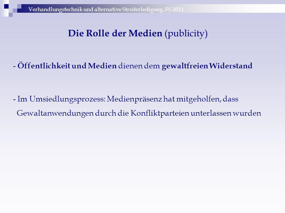 Verhandlungstechnik und alternative Streiterledigung, FS 2011 Die Rolle der Medien (publicity) - Öffentlichkeit und Medien dienen dem gewaltfreien Wid