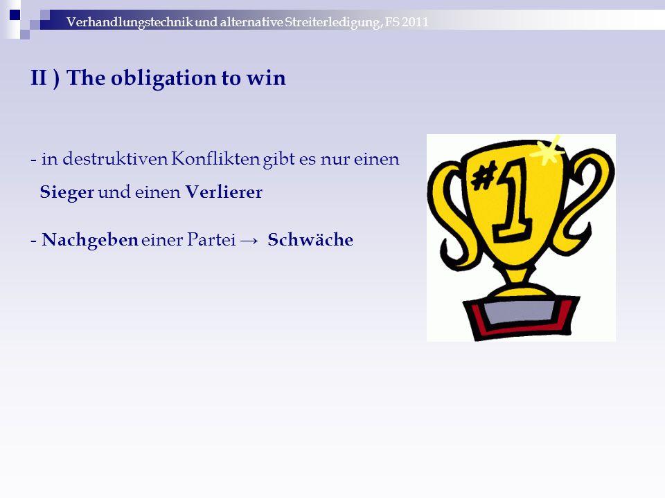 Verhandlungstechnik und alternative Streiterledigung, FS 2011 II ) The obligation to win - in destruktiven Konflikten gibt es nur einen Sieger und einen Verlierer - Nachgeben einer Partei → Schwäche