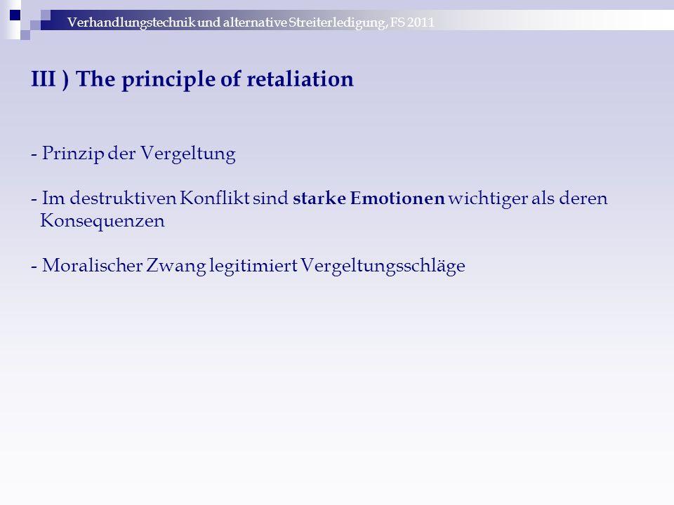 Verhandlungstechnik und alternative Streiterledigung, FS 2011 III ) The principle of retaliation - Prinzip der Vergeltung - Im destruktiven Konflikt s