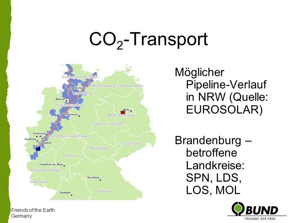 CO 2 -Transport Friends of the Earth Germany Möglicher Pipeline-Verlauf in NRW (Quelle: EUROSOLAR) Brandenburg – betroffene Landkreise: SPN, LDS, LOS, MOL