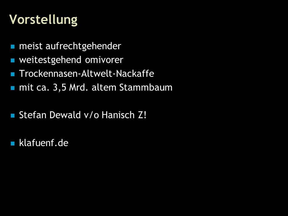 2 Vorstellung meist aufrechtgehender weitestgehend omivorer Trockennasen-Altwelt-Nackaffe mit ca. 3,5 Mrd. altem Stammbaum Stefan Dewald v/o Hanisch Z