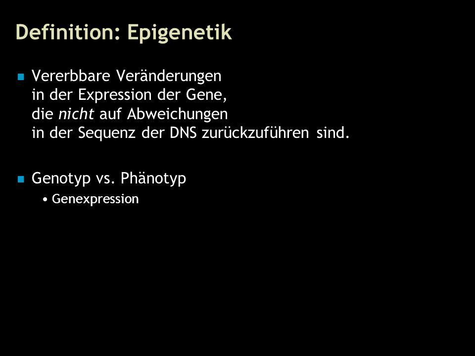 5 Definition: Epigenetik Vererbbare Veränderungen in der Expression der Gene, die nicht auf Abweichungen in der Sequenz der DNS zurückzuführen sind. G