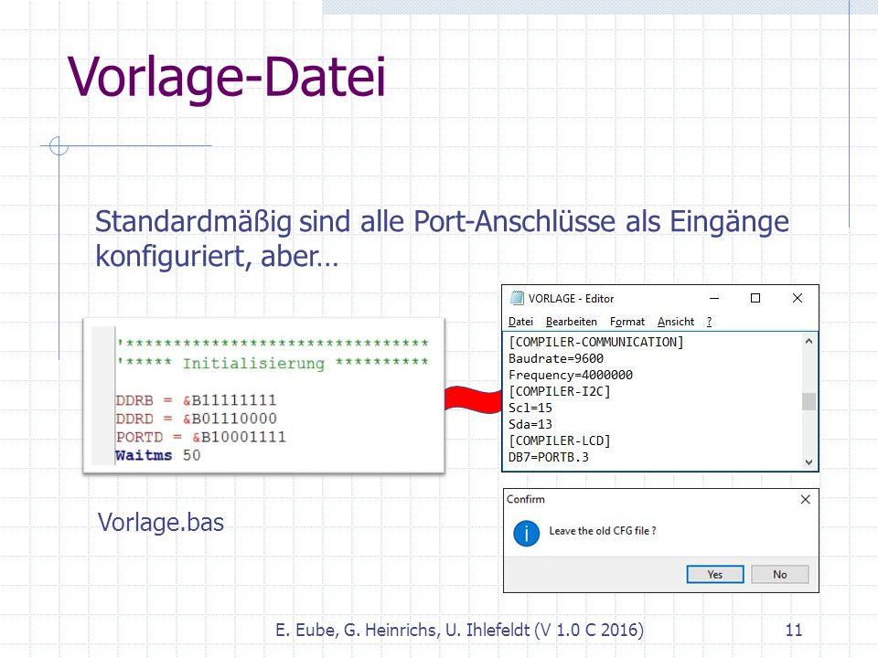 Vorlage-Datei E. Eube, G. Heinrichs, U. Ihlefeldt (V 1.0 C 2016) 11 Standardmäßig sind alle Port-Anschlüsse als Eingänge konfiguriert, aber… Vorlage.b