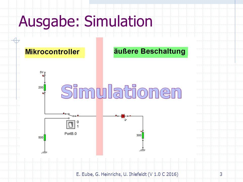Ausgabe: Simulation E. Eube, G. Heinrichs, U. Ihlefeldt (V 1.0 C 2016) 3