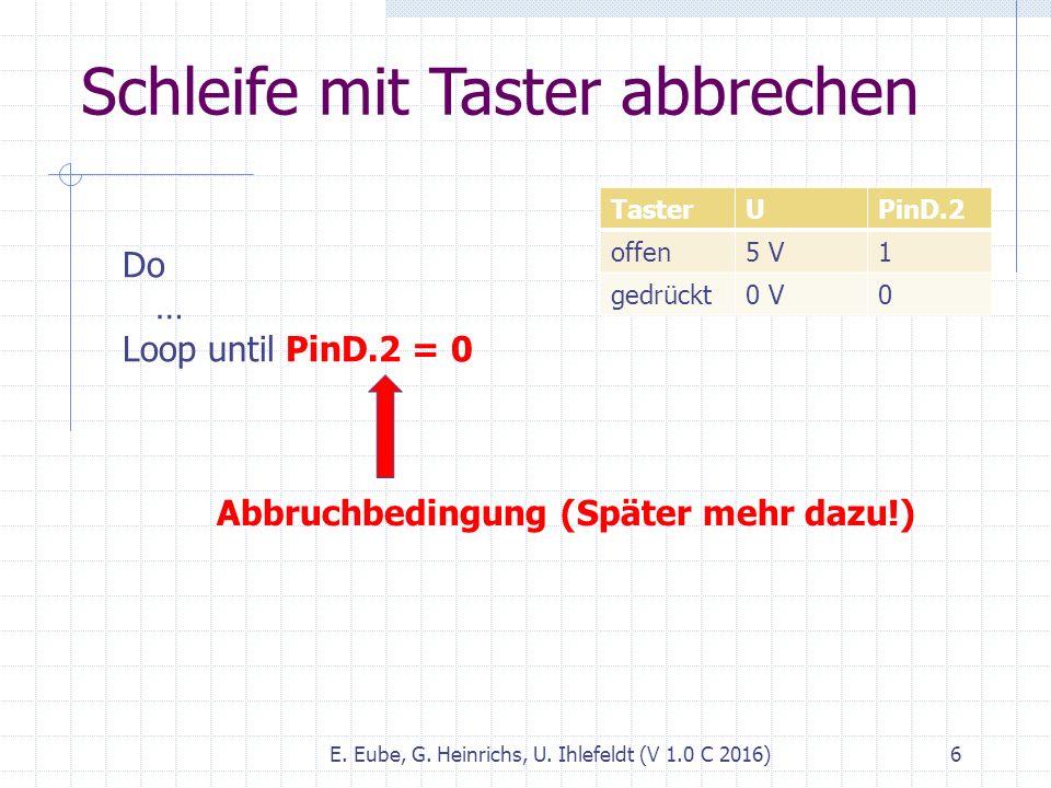 Schleife mit Taster abbrechen E. Eube, G. Heinrichs, U. Ihlefeldt (V 1.0 C 2016) 6 TasterUPinD.2 offen5 V1 gedrückt0 V0 Do … Loop until PinD.2 = 0 Abb