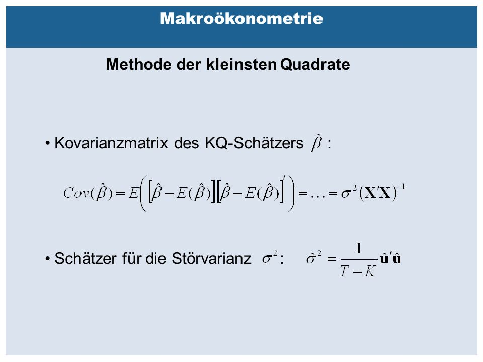 Außenhandelsbeziehungen zwischen China, USA, EU Makroökonometrie Methode der kleinsten Quadrate Kovarianzmatrix des KQ-Schätzers : Schätzer für die Störvarianz :