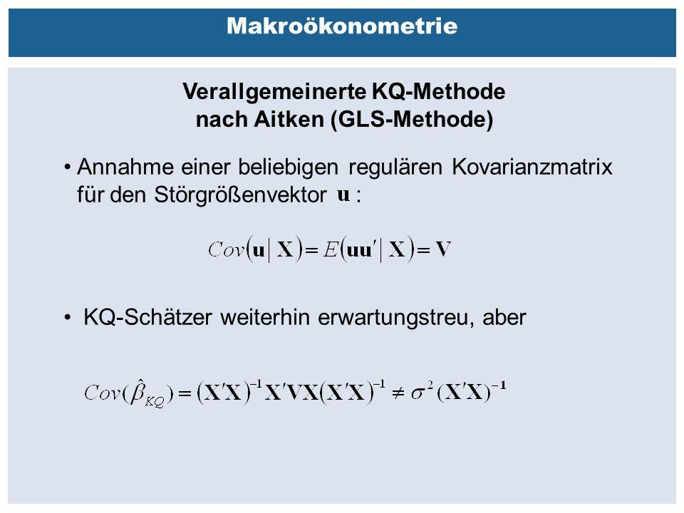 Außenhandelsbeziehungen zwischen China, USA, EU Makroökonometrie Verallgemeinerte KQ-Methode nach Aitken (GLS-Methode) Annahme einer beliebigen regulären Kovarianzmatrix für den Störgrößenvektor : KQ-Schätzer weiterhin erwartungstreu, aber