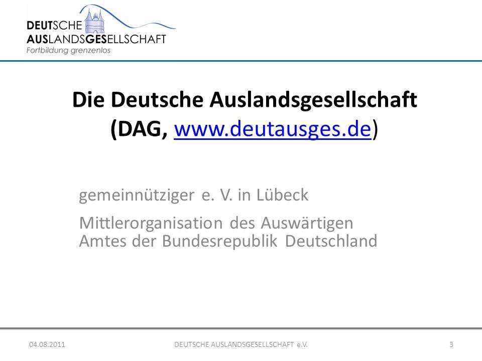 Die Deutsche Auslandsgesellschaft (DAG, www.deutausges.de) www.deutausges.de gemeinnütziger e. V. in Lübeck Mittlerorganisation des Auswärtigen Amtes