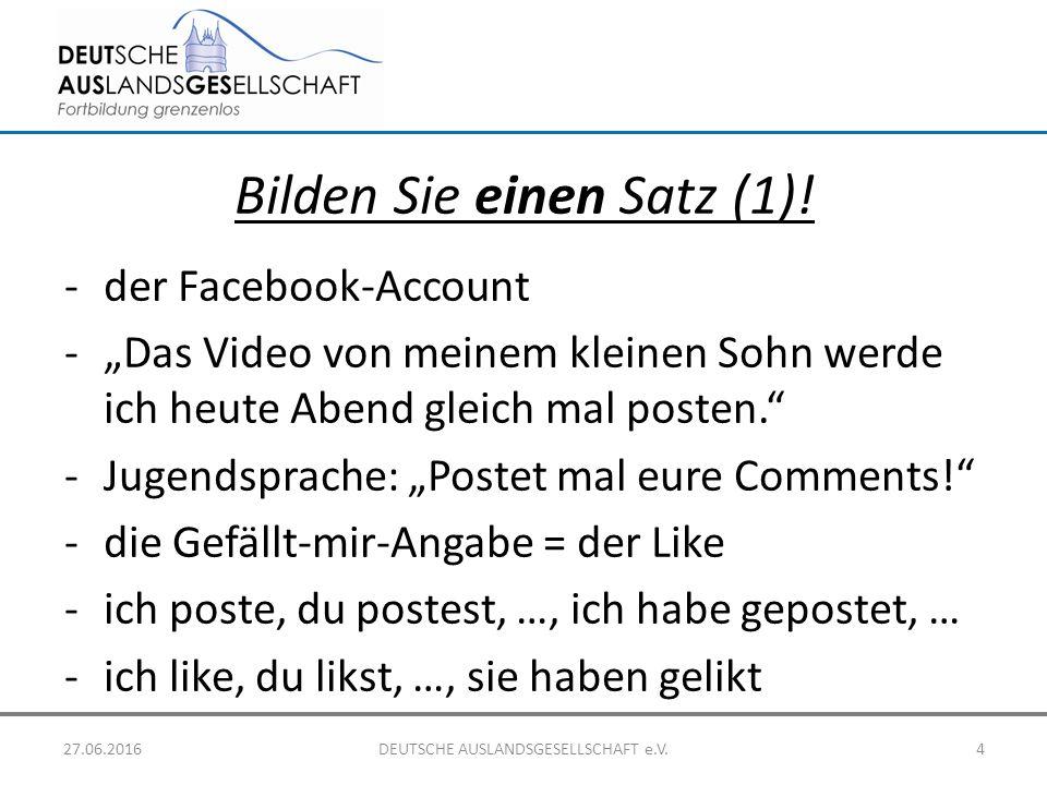 """Bilden Sie einen Satz (1)! -der Facebook-Account -""""Das Video von meinem kleinen Sohn werde ich heute Abend gleich mal posten."""" -Jugendsprache: """"Postet"""