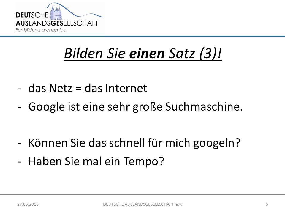 Bilden Sie einen Satz (3)! -das Netz = das Internet -Google ist eine sehr große Suchmaschine. -Können Sie das schnell für mich googeln? -Haben Sie mal