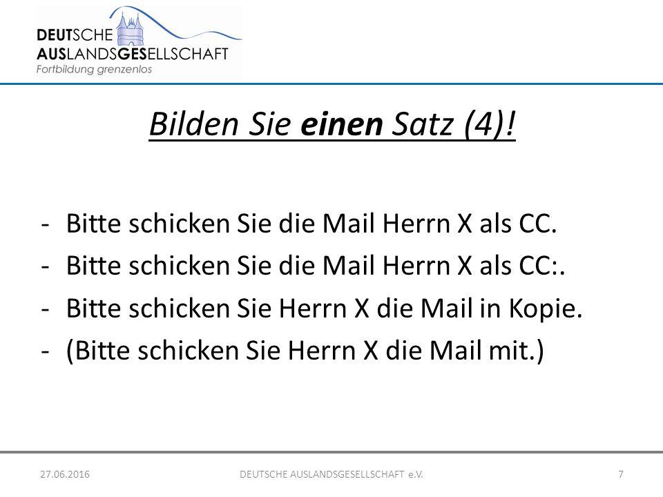 Bilden Sie einen Satz (4)! -Bitte schicken Sie die Mail Herrn X als CC. -Bitte schicken Sie die Mail Herrn X als CC:. -Bitte schicken Sie Herrn X die