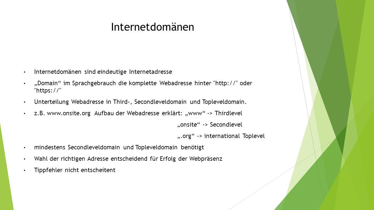 """Internetdomänen Internetdomänen sind eindeutige Internetadresse """"Domain im Sprachgebrauch die komplette Webadresse hinter http:// oder https:// Unterteilung Webadresse in Third-, Secondleveldomain und Topleveldomain."""