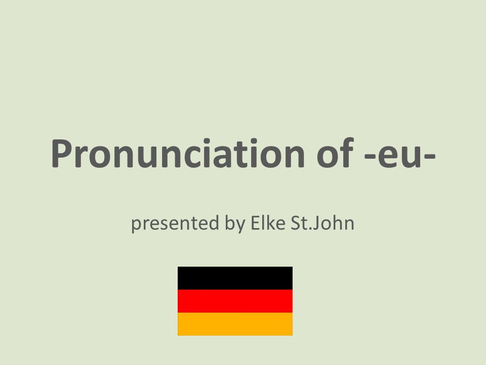 Pronunciation of -eu- presented by Elke St.John